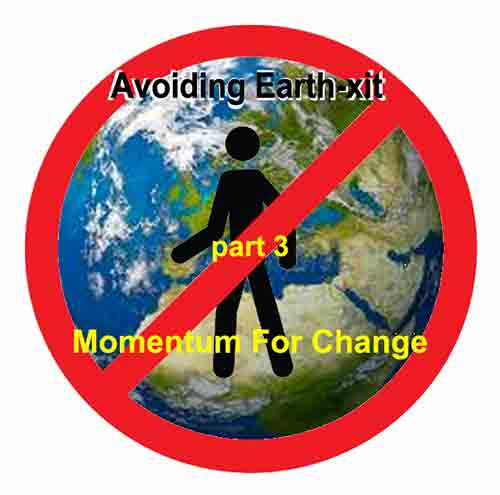7c20569120 Avoiding Earth-xit: Part 3 – The Momentum for Change