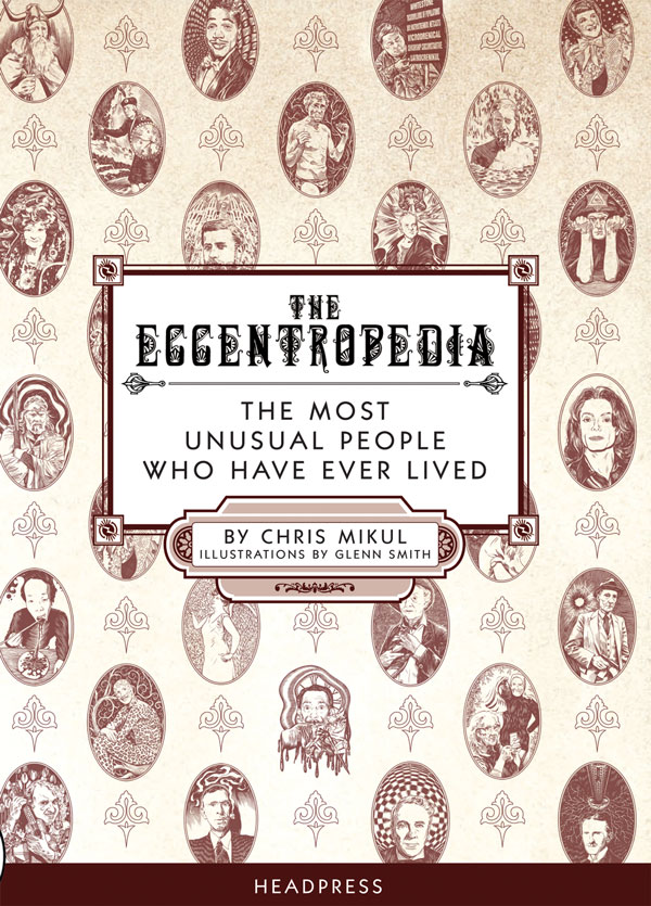 The Eccentropedia: The Most Unusual People Who Have Ever Lived